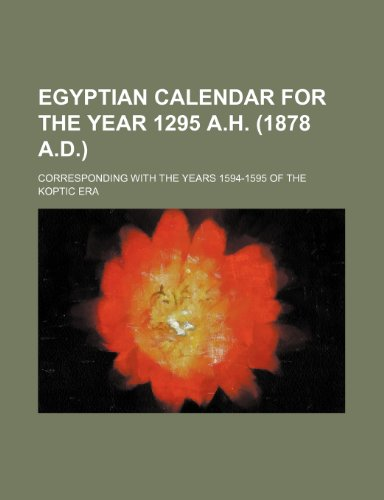 9780217468633: Egyptian Calendar for the Year 1295 A.h. (1878 A.d.): Corresponding With the Years 1594-1595 of the Koptic Era