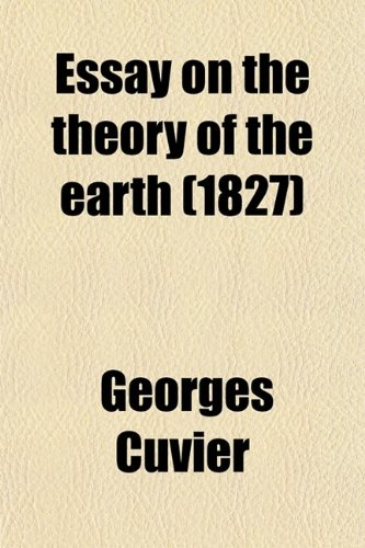 Essay on the Theory of the Earth (0217471188) by Cuvier, Georges Baron