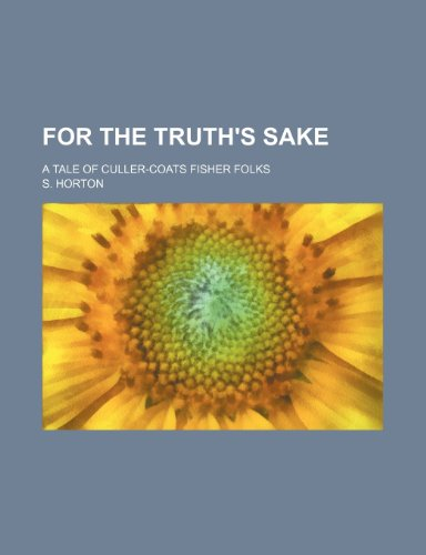 9780217477215: For the Truth's Sake; A Tale of Culler-Coats Fisher Folks