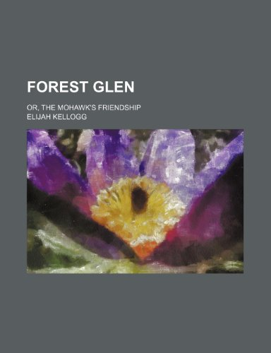 9780217477512: Forest Glen; Or, the Mohawk's Friendship