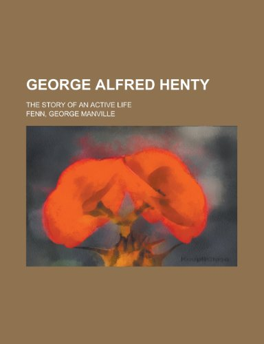 9780217481069: George Alfred Henty; The Story of an Active Life