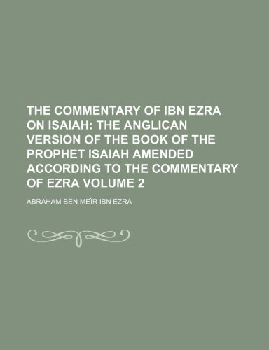 The Commentary of Ibn Ezra on Isaiah; The Anglican version of the book of the prophet Isaiah amended according to the commentary of Ezra Volume 2 (0217483879) by Abraham Ben Meïr Ibn Ezra