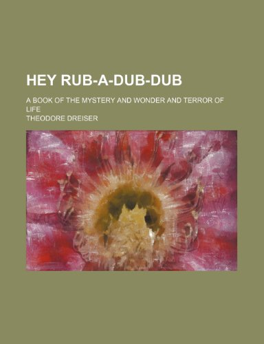 9780217484077: Hey Rub-A-Dub-Dub; A Book of the Mystery and Wonder and Terror of Life