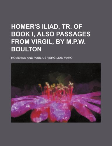 9780217489300: Homer's Iliad, Tr. of Book I, Also Passages from Virgil, by M.P.W. Boulton