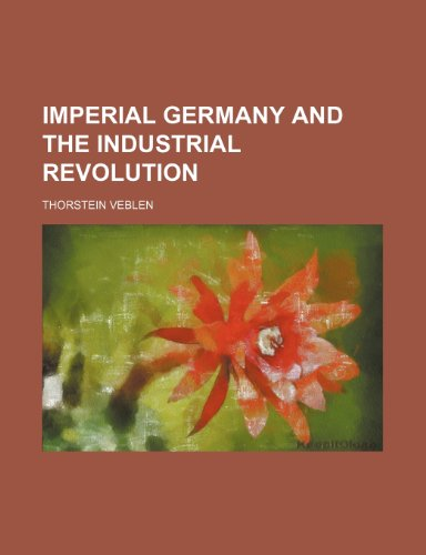 9780217493550: Imperial Germany and the Industrial Revolution