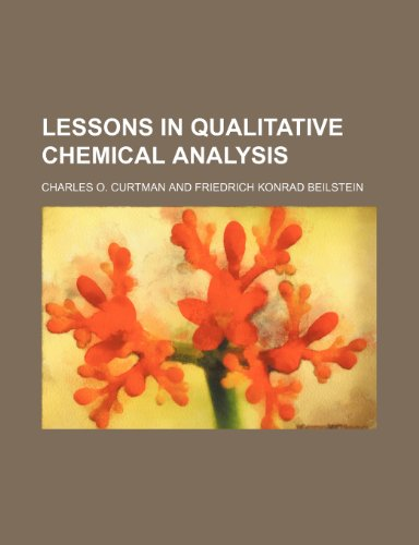 Lessons in Qualitative Chemical Analysis: Charles O Curtman