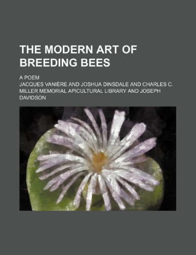9780217500159: The Modern Art of Breeding Bees; A Poem