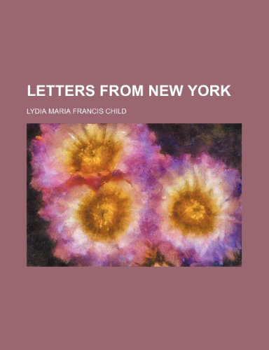 Letters from New York (9780217500333) by Lydia Maria Francis Child