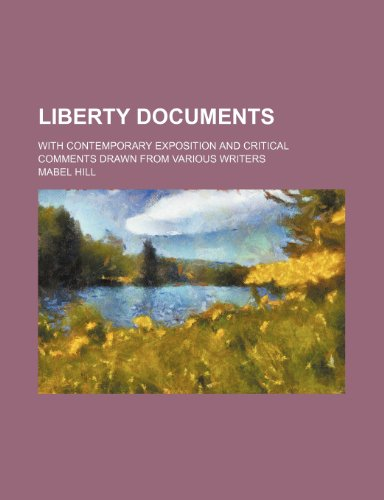 9780217501040: Liberty Documents; With Contemporary Exposition and Critical Comments Drawn From Various Writers