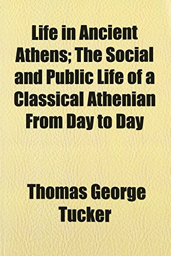 9780217502665: Life in Ancient Athens; The Social and Public Life of a Classical Athenian From Day to Day
