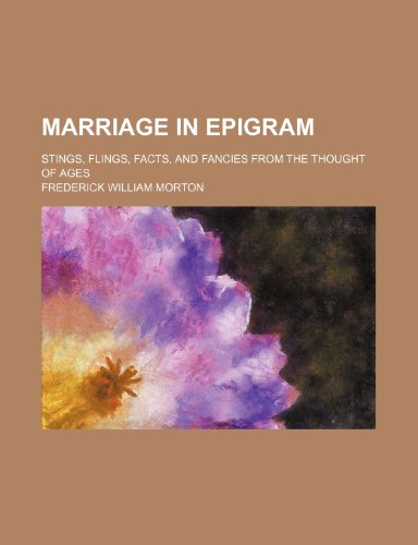 9780217509176: Marriage in Epigram; Stings, Flings, Facts, and Fancies From the Thought of Ages