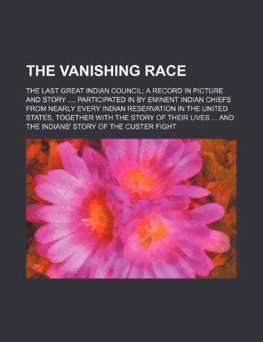 9780217509794: The vanishing race; the last great Indian council a record in picture and story, participated in by eminent Indian chiefs from nearly every Indian the story of their lives and the Indians'