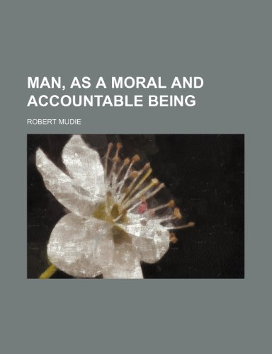 9780217511889: Man, as a moral and accountable being