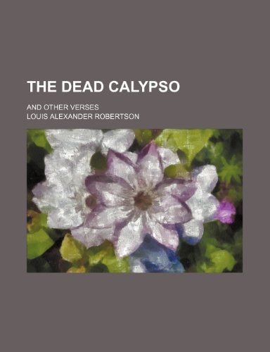 9780217512268: The Dead Calypso; And Other Verses