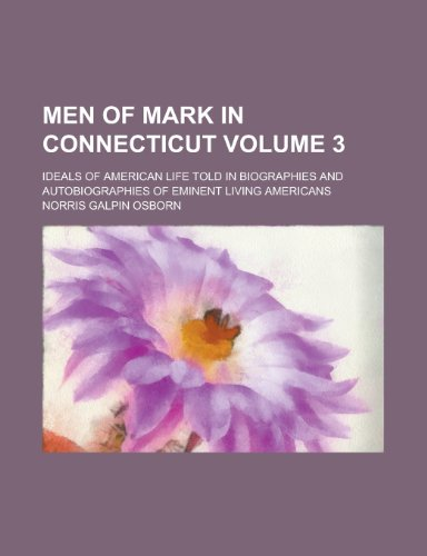 9780217512435: Men of mark in Connecticut; ideals of American life told in biographies and autobiographies of eminent living Americans Volume 3