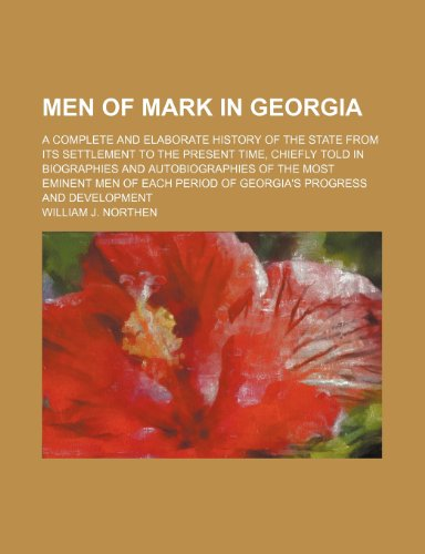 9780217512459: Men of Mark in Georgia (Volume 2); A Complete and Elaborate History of the State From Its Settlement to the Present Time, Chiefly Told in Biographies ... Period of Georgia's Progress and Development