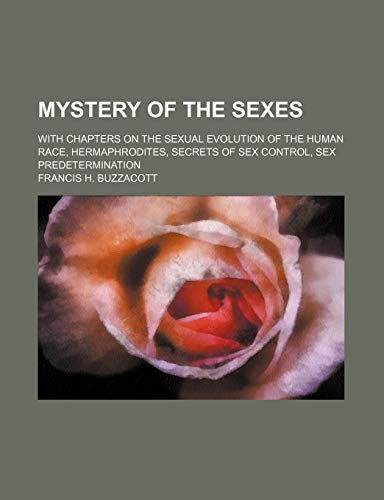 9780217515290: Mystery of the Sexes; With Chapters on the Sexual Evolution of the Human Race, Hermaphrodites, Secrets of Sex Control, Sex Predetermination