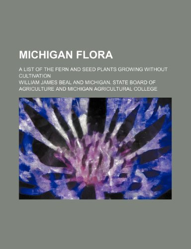 9780217515733: Michigan flora; a list of the fern and seed plants growing without cultivation