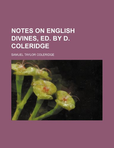 Notes on English Divines, Ed. by D. Coleridge (9780217519915) by Samuel Taylor Coleridge
