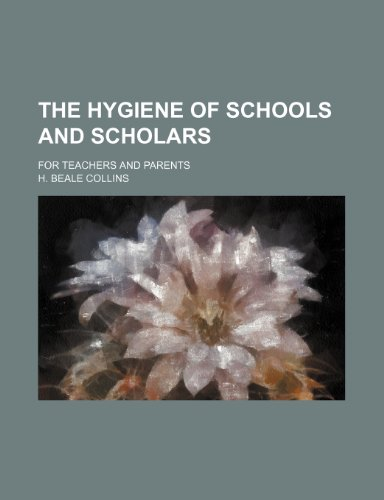 9780217520409: The hygiene of schools and scholars; for teachers and parents