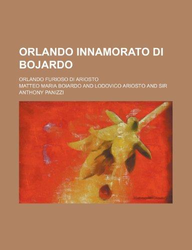 Orlando Innamorato Di Bojardo (Volume 2); Orlando Furioso Di Ariosto (9780217523301) by Matteo Maria Boiardo