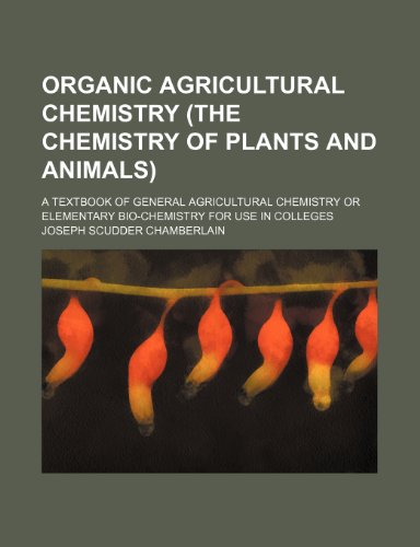 9780217526494: Organic agricultural chemistry (the chemistry of plants and animals); a textbook of general agricultural chemistry or elementary bio-chemistry for use in colleges