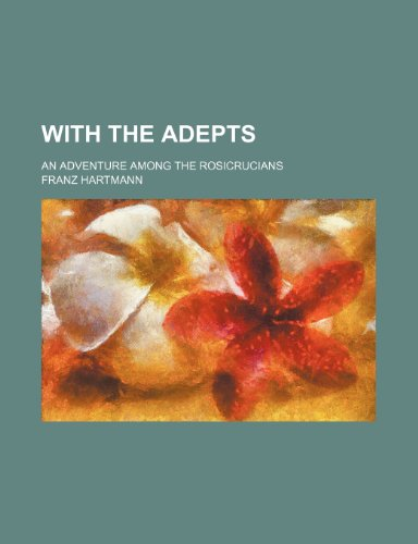 9780217538305: With the Adepts; An Adventure Among the Rosicrucians