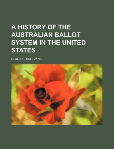 9780217539951: A History of the Australian Ballot System in the United States