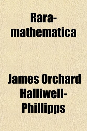 9780217541268: Rara-Mathematica; Or, a Collection of Treatises on the Mathematics and Subjects Connected With Them, From Ancient Inedited Manuscripts