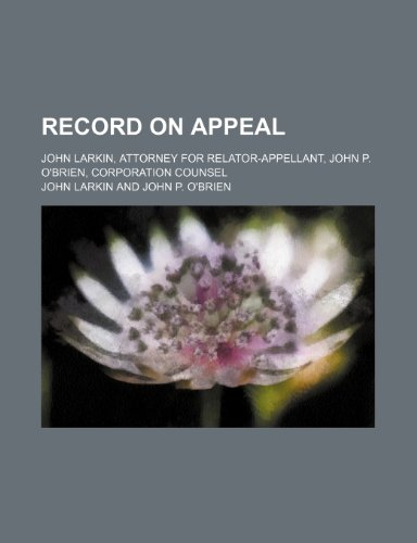 9780217541947: Record on Appeal; John Larkin, Attorney for Relator-Appellant, John P. O'brien, Corporation Counsel