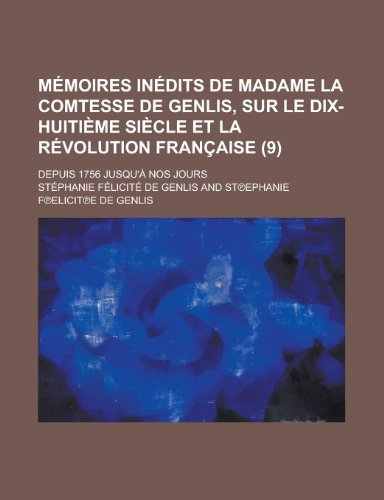 Memoires Inedits de Madame La Comtesse de Genlis, Sur Le Dix-Huitieme Siecle Et La Revolution Francaise; Depuis 1756 Jusqu'a Nos Jours (9) (9780217543231) by American Heart Association; National Research Council Services; Stephanie Felicite De Genlis