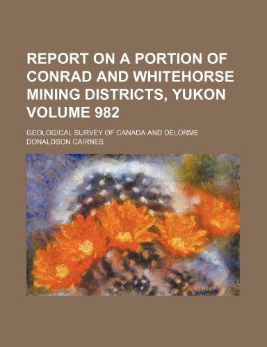 9780217543309: Report on a portion of Conrad and Whitehorse mining districts, Yukon Volume 982