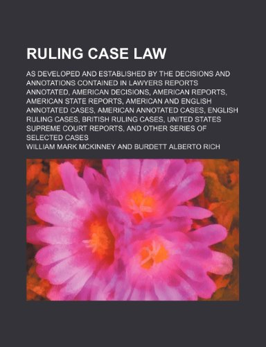 9780217547093: Ruling Case Law (Volume 6); As Developed and Established by the Decisions and Annotations Contained in Lawyers Reports Annotated, American Decisions, ... Annotated Cases, American Annotated Cases,