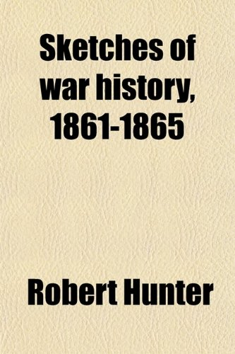 Sketches of War History, 1861-1865 (Volume 3); Papers Read Before the Ohio Commandery of the Military Order of the Loyal Legion of the United States (0217552099) by Hunter, Robert