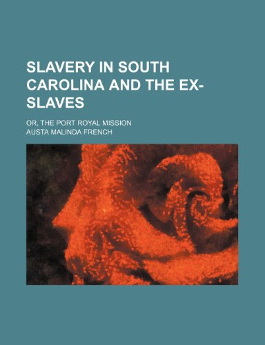 9780217552424: Slavery in South Carolina and the Ex-Slaves; Or, the Port Royal Mission