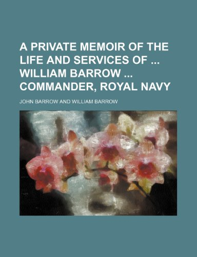 A private memoir of the life and services of William Barrow commander, Royal navy (021755301X) by John Barrow