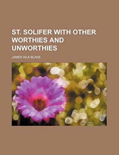 9780217562249: St. Solifer With Other Worthies and Unworthies