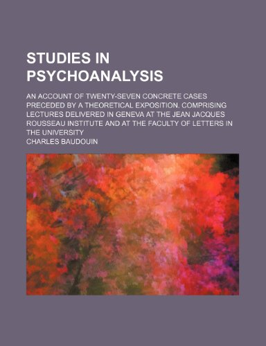 9780217562980: Studies in psychoanalysis; an account of twenty-seven concrete cases preceded by a theoretical exposition. Comprising lectures delivered in Geneva at ... at the Faculty of letters in the university