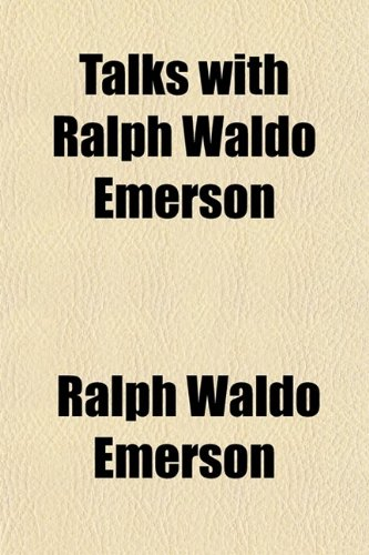 Talks With Ralph Waldo Emerson (0217563767) by Ralph Waldo Emerson