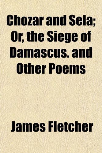 9780217563819: Chozar and Sela; Or, the Siege of Damascus. and Other Poems