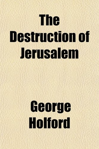 9780217578387: The Destruction of Jerusalem; Including a Narrative of the Calamities Which Befell the Jews ; With a Brief Description of the City and Temple