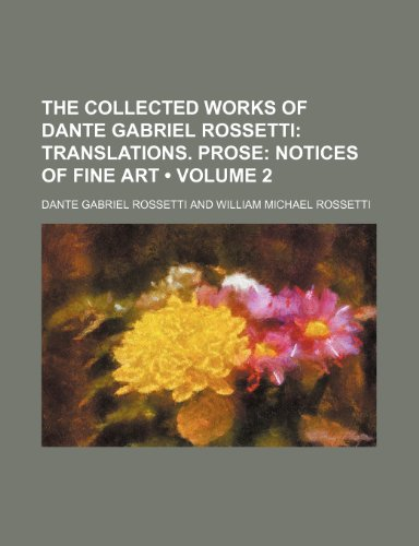 9780217578417: The Collected Works of Dante Gabriel Rossetti (Volume 2); Translations. Prose Notices of fine art