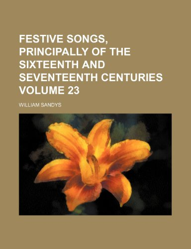 9780217581509: Festive songs, principally of the sixteenth and seventeenth centuries Volume 23