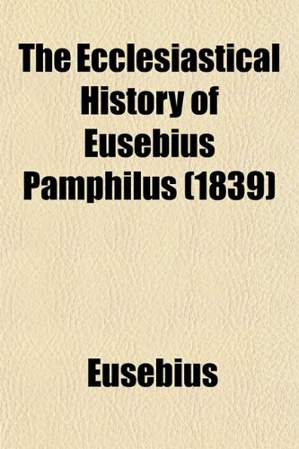 9780217583633: The Ecclesiastical History of Eusebius Pamphilus