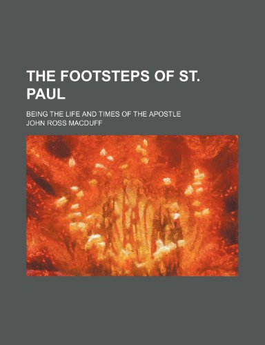 9780217586818: The Footsteps of St. Paul; Being the Life and Times of the Apostle