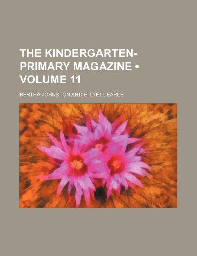 9780217592437: The Kindergarten-Primary Magazine (Volume 11)