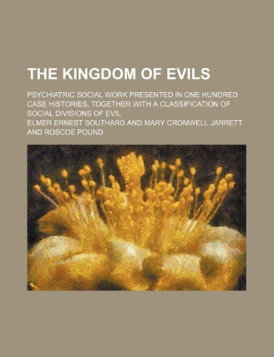 9780217592710: The Kingdom of Evils; Psychiatric Social Work Presented in One Hundred Case Histories, Together With a Classification of Social Divisions of Evil
