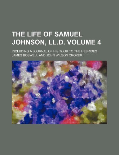 9780217596121: The life of Samuel Johnson, LL.D; including a journal of his tour to the Hebrides Volume 4