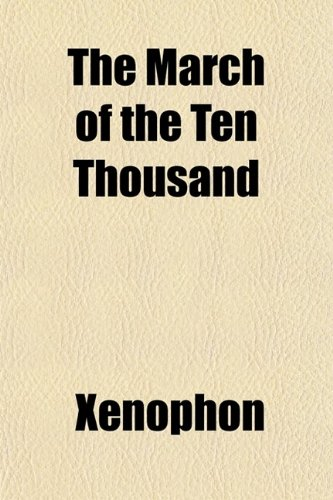 9780217598194: The March of the Ten Thousand; Being a Translation of the Anabasis, Preceded by a Life of Xenophon