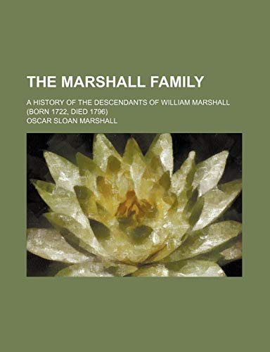9780217598354: The Marshall Family; A History of the Descendants of William Marshall (Born 1722, Died 1796)